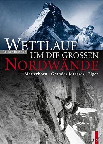 Wettlauf um die grossen Nordwände: Matterhorn - Grandes Jorasses - Eiger