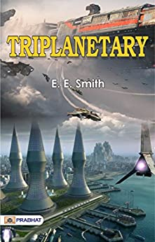 Triplanetary: Science fiction novel and space opera by American writer by [E. E. Smith]
