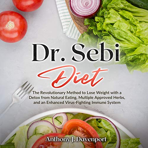 Dr. Sebi Diet: The Revolutionary Method to Lose Weight with a Detox from Natural Eating, Multiple Approved Herbs, and an Enhanced Virus-Fighting Immune System cover art