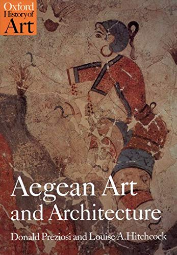 Compare Textbook Prices for Aegean Art and Architecture Oxford History of Art Illustrated Edition ISBN 9780192842084 by Preziosi, Donald,Hitchcock, Louise A.
