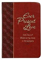 Ever Present Love: 365 Days of Discovering Jesus in the Gospels (Passion Translation)