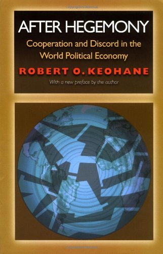 After Hegemony: Cooperation and Discord in the World Political Economy (Princeton Classic Editions)