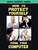 How to Protect Yourself from Your Computer (English Edition)