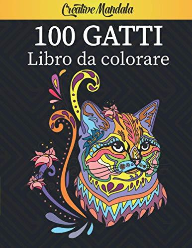 100 Gatti - Libro da colorare: oltre 100 pagine da colorare con bellissimi mandala di Gatti: creatività, concentrazione e relax con mandala anti stress per adulti (Idee regalo, Amanti dei Gatti)