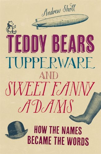 Teddy Bears, Tupperware and Sweet Fanny Adams: How the names became the words (English Edition)