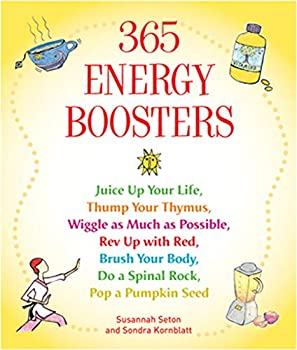 365 Energy Boosters  Juice Up Your Life Thump Your Thymus Wiggle as Much as Possible Rev Up with Red Brush Your Body Do a Spinal Rock Pop a Pumpkin Seed