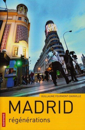 Madrid : Régénérations (Villes en mouvement)