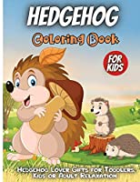 Hedgehog Coloring Book: Funny Cute Hedgehog Coloring Book For Toddlers, Hedgehog Animal Coloring Book For kids All Ages