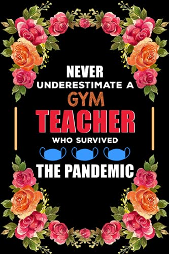 Never Underestimate A Gym Teacher Who Survived The Pandemic: Teachers Notebook journal – Gym Teacher notebook Gifts From Students - Composition ... teachers - back to school notebook journal