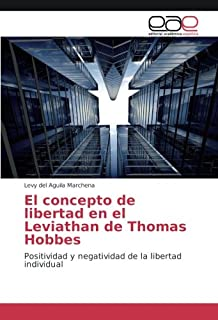 El concepto de libertad en el Leviathan de Thomas Hobbes: Positividad y negatividad de la libertad individual (Spanish Edition)
