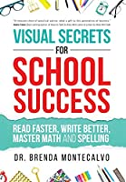 Visual Secrets for School Success: Read Faster, Write Better, Master Math and Spelling