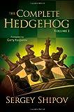 The Complete Hedgehog, Volume 1-Sergey Shipov Garry Kasparov