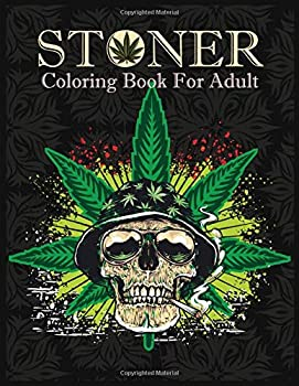 Stoner Coloring Book For Adult  A Coloring Books For Stoner Lover Relaxing and Stress Relief Adults Stoner Pages Stoner Coloring Book