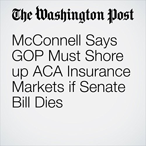 McConnell Says GOP Must Shore up ACA Insurance Markets if Senate Bill Dies copertina