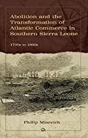 Abolition And The Transformation Of Atlantic Commerce In Southern Sierra Leone, 1790s To 1860s