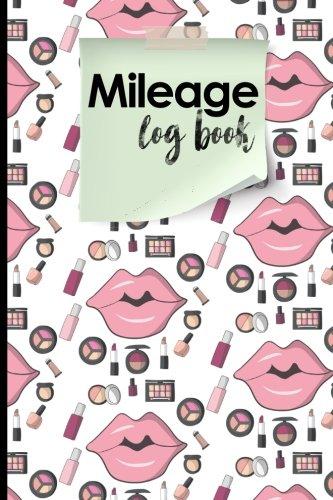 Mileage Log Book: Mileage Book For Car, Mileage Keeper, Mileage Tracker, Cute Cosmetic Makeup Cover (Volume 40)