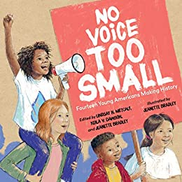 No Voice Too Small: Fourteen Young Americans Making History - Kindle  edition by Bradley, Jeanette, Metcalf, Lindsay H., Dawson, Keila V.,  Bradley, Jeanette. Children Kindle eBooks @ Amazon.com.