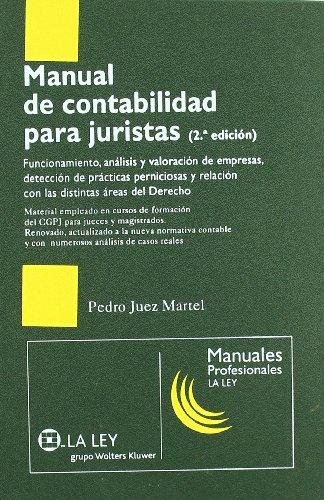 Manual de contabilidad para juristas : funcionamiento, análisis y valoración de empresas, detección de prácticas perniciosas y relación con las ... del derecho (Manuales profesionales La Ley)
