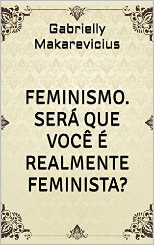 Feminismo. Será que você é realmente feminista?