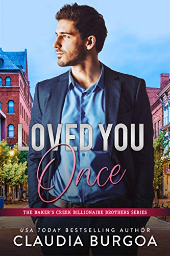 Loved You Once (The Baker's Creek Billionaire Brothers Book 1) by [Claudia Burgoa]