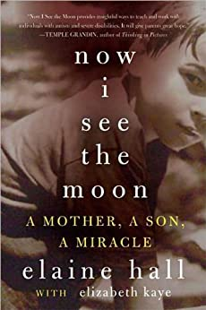 Now I See the Moon: A Mother, a Son, a Miracle by [Elaine Hall]