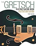 The Gretsch Electric Guitar Book: 60 Years of White Falcons, 6120s, Jets, Gents and More