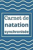 Carnet de natation synchronisée: Cahier de suivi d'entraînement pour vos séances de natation synchronisée| Journal de natation synchronisée pour voir sa progression