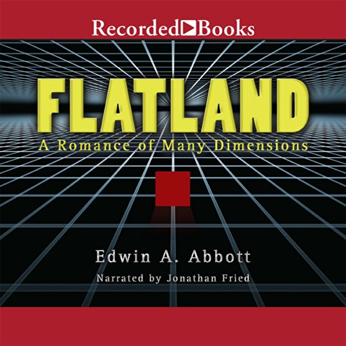 Flatland                   By:                                                                                                                                 Edwin A. Abbott                               Narrated by:                                                                                                                                 Jonathan Fried                      Length: 4 hrs and 3 mins     27 ratings     Overall 4.2
