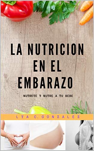 LA NUTRICIÓN EN EL EMBARAZO: NUTRETE Y NUTRE A TU BEBÉ