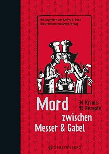 Mord zwischen Messer & Gabel: 34 Krimis, 99 Rezepte