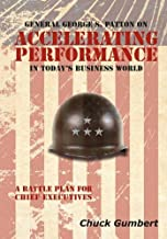 General George S. Patton on Accelerating Performance in Today's Business World: A Battle Plan for Chief Executives