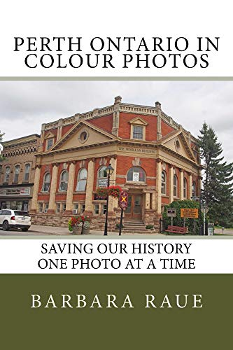 Perth Ontario in Colour Photos: Saving Our History One Photo at a Time (English Edition)