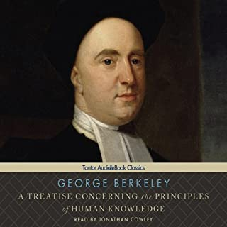 A Treatise Concerning the Principles of Human Knowledge                   By:                                                                                                                                 George Berkeley                               Narrated by:                                                                                                                                 Jonathan Cowley                      Length: 3 hrs and 57 mins     25 ratings     Overall 3.9