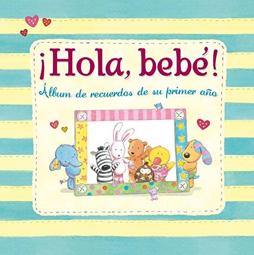¡Hola, bebé!: Álbum de recuerdos de su primer año (El libro del bebé)