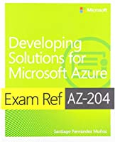 Exam Ref AZ-204 Developing Solutions for Microsoft Azure with Practice Test
