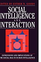 Social Intelligence and Interaction: Expressions and implications of the social bias in human intelligence by Unknown(1995-04-28)