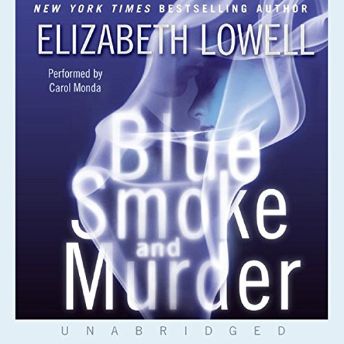 Blue Smoke and Murder                   By:                                                                                                                                 Elizabeth Lowell                               Narrated by:                                                                                                                                 Carol Monda                      Length: 11 hrs and 16 mins     4 ratings     Overall 4.3