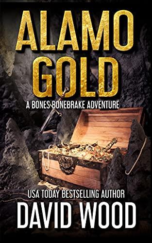 Alamo Gold: A Bones Bonebrake Adventure (Bones Bonebrake Adventures Book 5) by [David Wood]