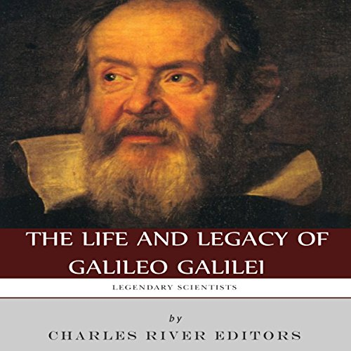 Legendary Scientists: The Life and Legacy of Galileo Galilei Audiobook By Charles River Editors cover art