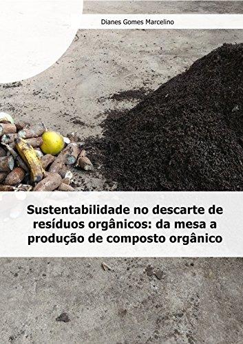 Sustentabilidade no descarte de resíduos orgânicos: da mesa a produção de composto orgânico...