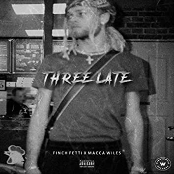Three Late (feat. Macca Wiles)