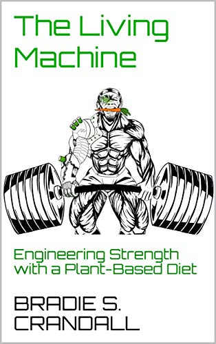 The Living Machine: Engineering Strength with a Plant-Based Diet