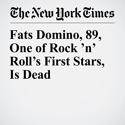 Fats Domino, 89, One of Rock 'n' Roll's First Stars, Is Dead copertina