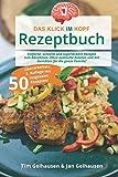Das Klick im Kopf Rezeptbuch: 50 einfache, schnelle und superleckere Rezepte zum Abnehmen. Ohne exotische Zutaten und mit Gerichten für die ganze Familie!