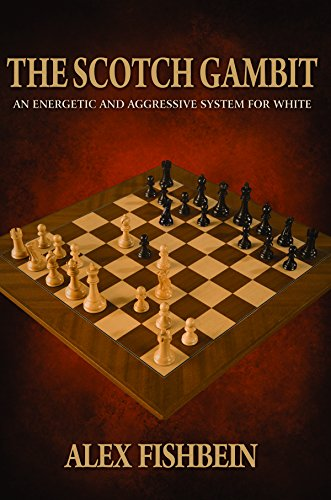 The Scotch Gambit: An Energetic and Aggressive System for White (English Edition)