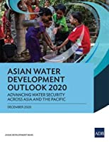 Asian Water Development Outlook 2020: Advancing Water Security across Asia and the Pacific