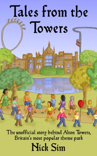 Tales from the Towers: The Unofficial Story Behind Alton Towers, Britain's Most Popular Theme Park (English Edition)