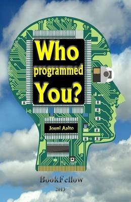 [(Who Programmed You ? : Storybook for Adults)] [By (author) Jouni U Aalto] published on (July, 2013)