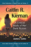 Caitlin R. Kiernan: A Critical Study of Her Dark Fiction (Critical Explorations in Science Fiction and Fantasy)