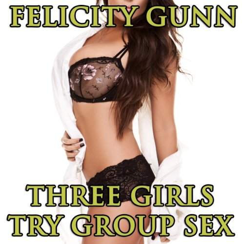 Three Girls Try Group Sex audiobook cover art